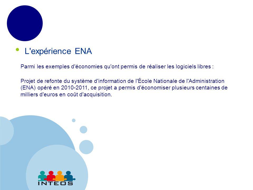 www.company.com L expérience ENA Parmi les exemples d économies qu ont permis de réaliser les logiciels libres : Projet de refonte du système d information de l École Nationale de l Administration (ENA) opéré en 2010-2011, ce projet a permis d économiser plusieurs centaines de milliers d euros en coût d acquisition.