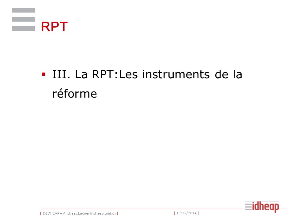| ©IDHEAP – Andreas.Ladner@idheap.unil.ch | | 13/12/2014 | RPT  III.