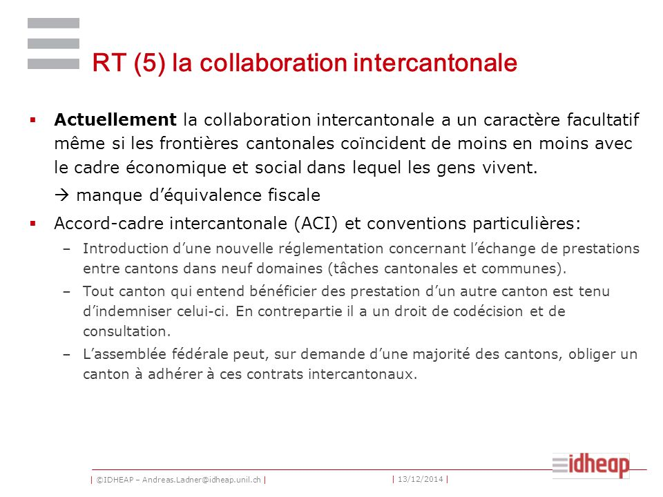 | ©IDHEAP – Andreas.Ladner@idheap.unil.ch | | 13/12/2014 | RT (5) la collaboration intercantonale  Actuellement la collaboration intercantonale a un