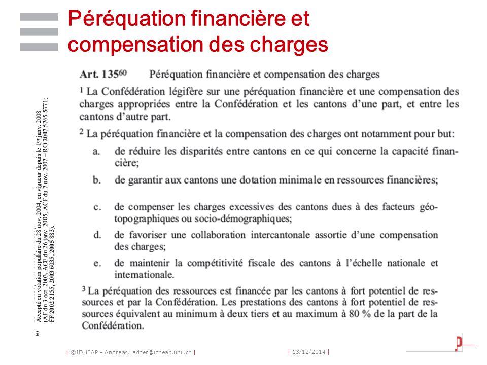 | ©IDHEAP – Andreas.Ladner@idheap.unil.ch | | 13/12/2014 | Péréquation financière et compensation des charges