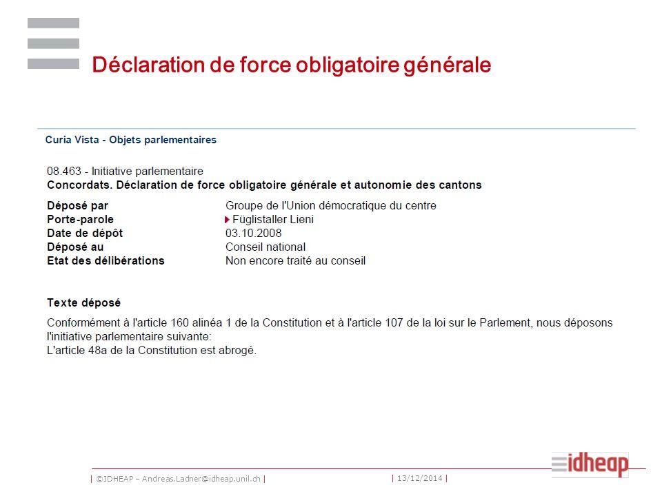 | ©IDHEAP – Andreas.Ladner@idheap.unil.ch | | 13/12/2014 | Déclaration de force obligatoire générale