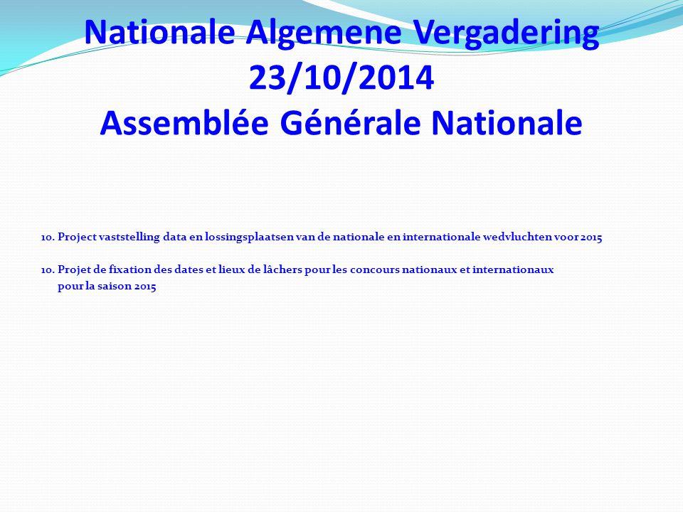 Nationale Algemene Vergadering 23/10/2014 Assemblée Générale Nationale 10.
