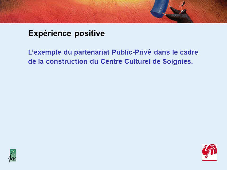 Expérience positive L'exemple du partenariat Public-Privé dans le cadre de la construction du Centre Culturel de Soignies.