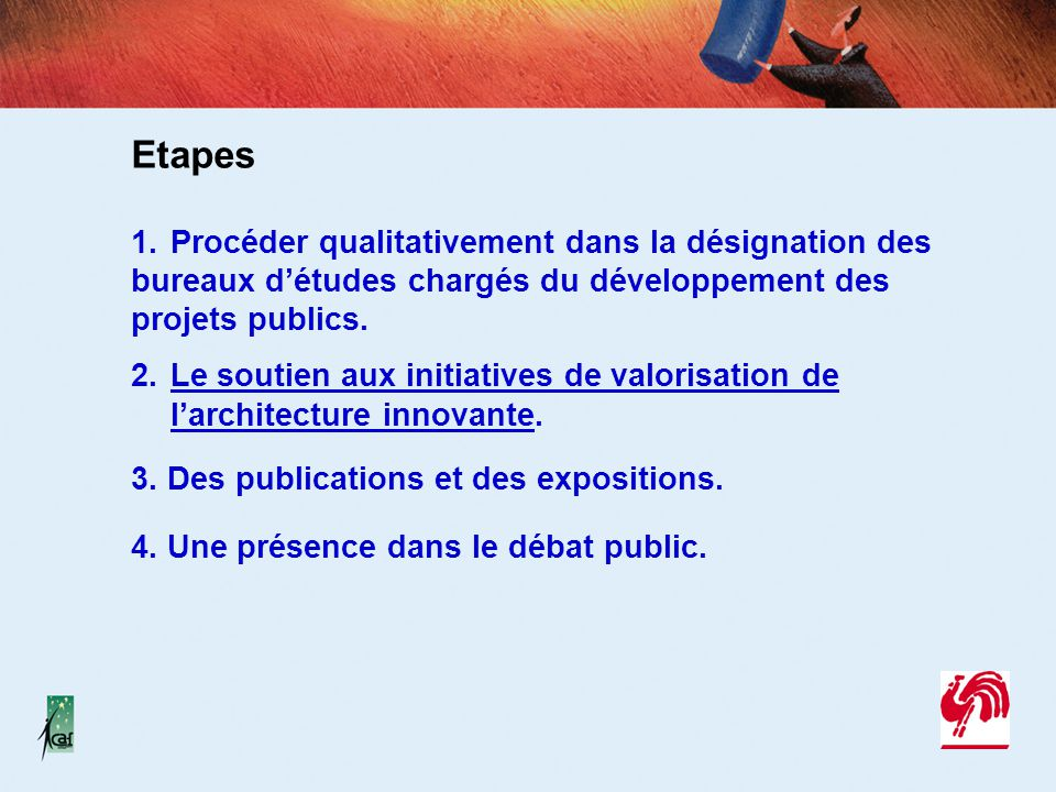 Etapes 1.Procéder qualitativement dans la désignation des bureaux d'études chargés du développement des projets publics. 2.Le soutien aux initiatives