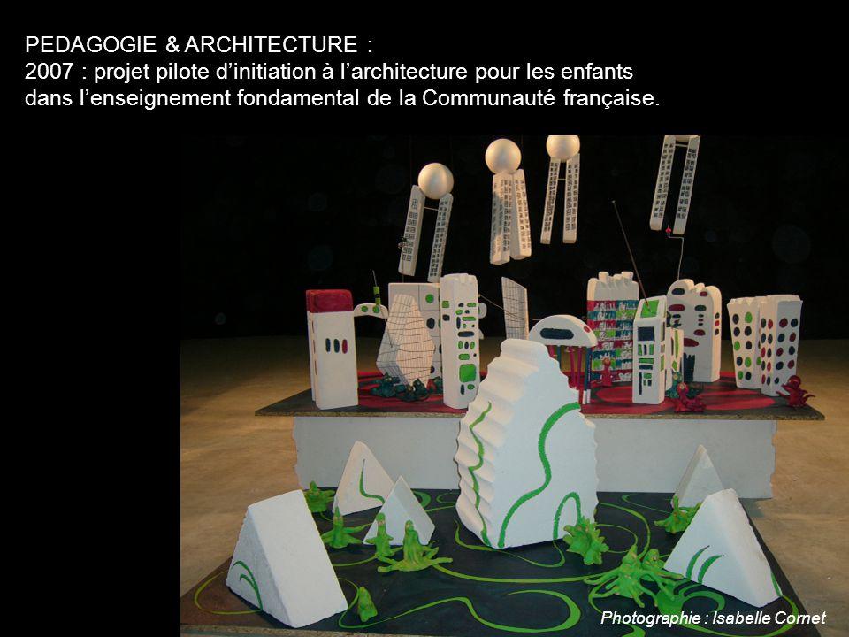 PEDAGOGIE & ARCHITECTURE : 2007 : projet pilote d'initiation à l'architecture pour les enfants dans l'enseignement fondamental de la Communauté française.