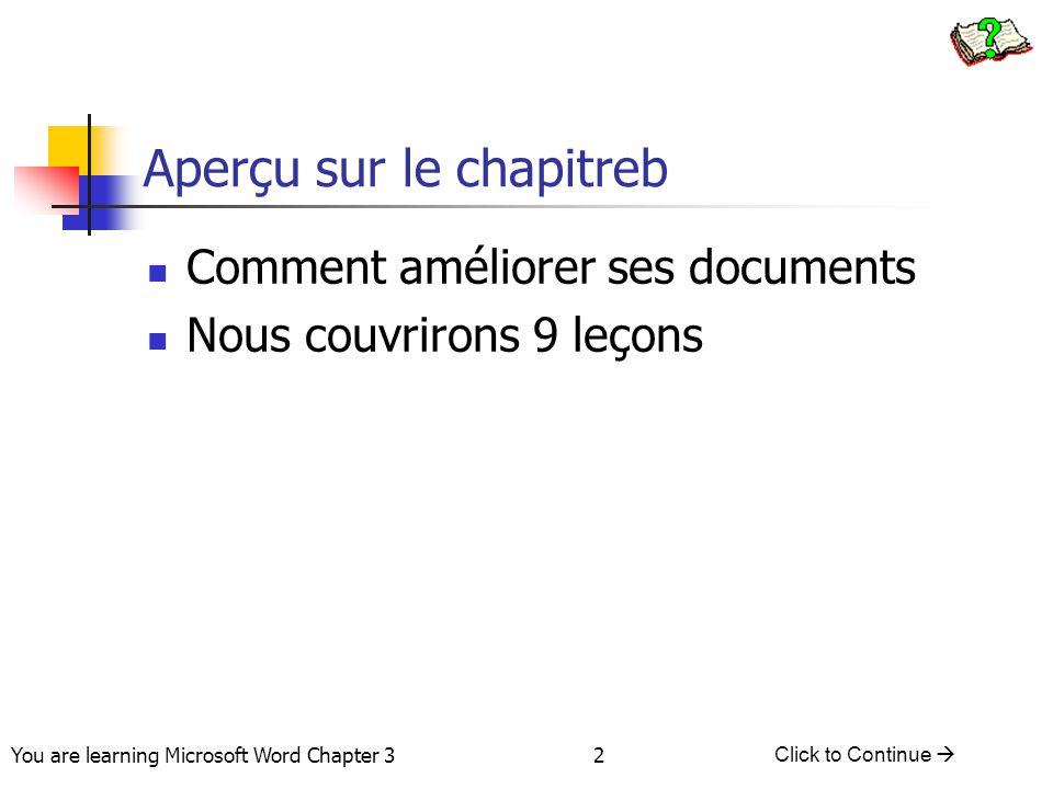 2 You are learning Microsoft Word Chapter 3 Click to Continue  Aperçu sur le chapitreb Comment améliorer ses documents Nous couvrirons 9 leçons