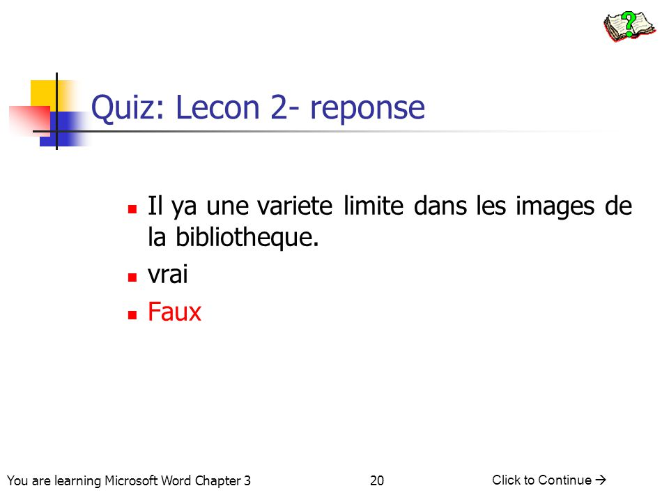 20 You are learning Microsoft Word Chapter 3 Click to Continue  Quiz: Lecon 2- reponse Il ya une variete limite dans les images de la bibliotheque.