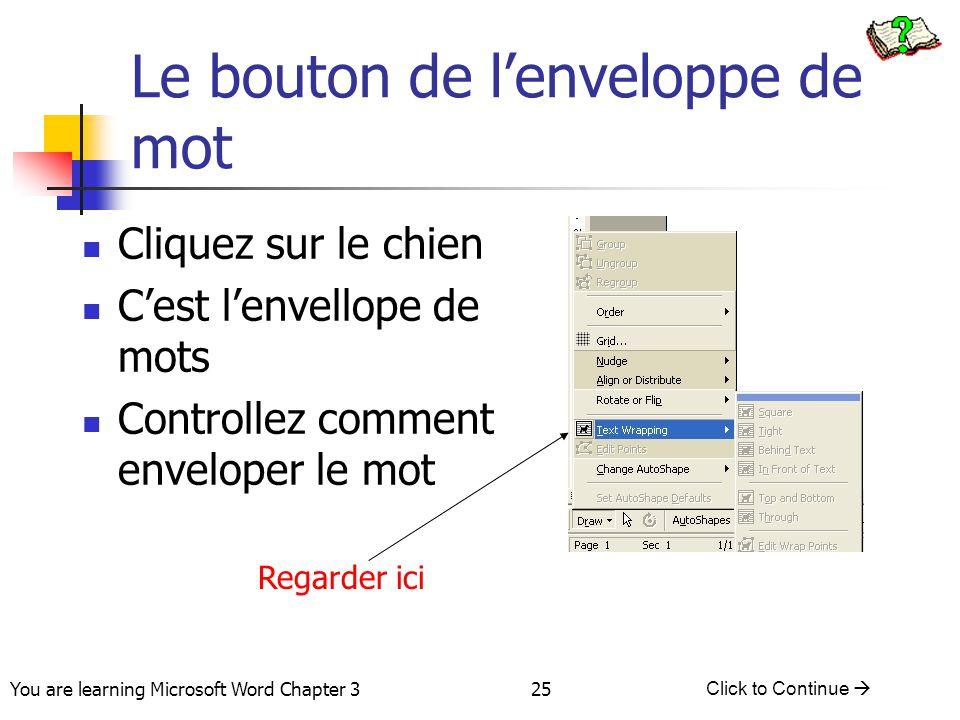 25 You are learning Microsoft Word Chapter 3 Click to Continue  Le bouton de l'enveloppe de mot Cliquez sur le chien C'est l'envellope de mots Contro