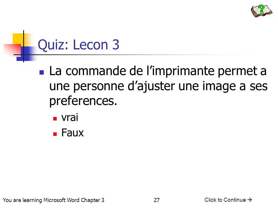 27 You are learning Microsoft Word Chapter 3 Click to Continue  Quiz: Lecon 3 La commande de l'imprimante permet a une personne d'ajuster une image a