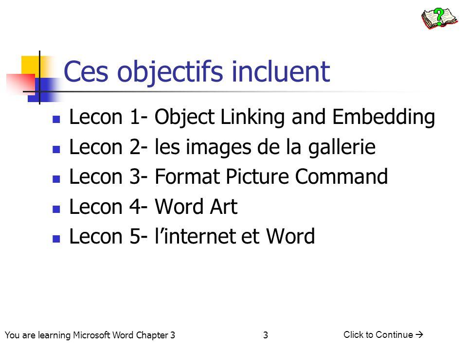24 You are learning Microsoft Word Chapter 3 Click to Continue  Comment utiliser l'envellope de mots La barre d'outils de l'enveloppe de mots Le menu de l'envelope de mots