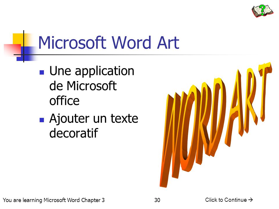 30 You are learning Microsoft Word Chapter 3 Click to Continue  Microsoft Word Art Une application de Microsoft office Ajouter un texte decoratif