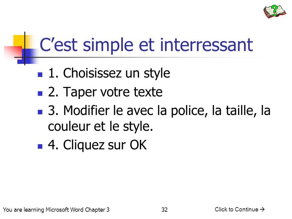 32 You are learning Microsoft Word Chapter 3 Click to Continue  C'est simple et interressant 1. Choisissez un style 2. Taper votre texte 3. Modifier
