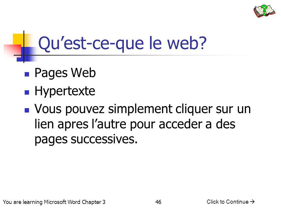 46 You are learning Microsoft Word Chapter 3 Click to Continue  Pages Web Hypertexte Vous pouvez simplement cliquer sur un lien apres l'autre pour ac