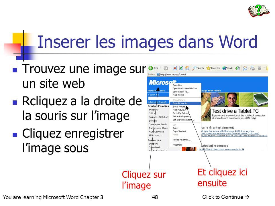 48 You are learning Microsoft Word Chapter 3 Click to Continue  Trouvez une image sur un site web Rcliquez a la droite de la souris sur l'image Cliqu