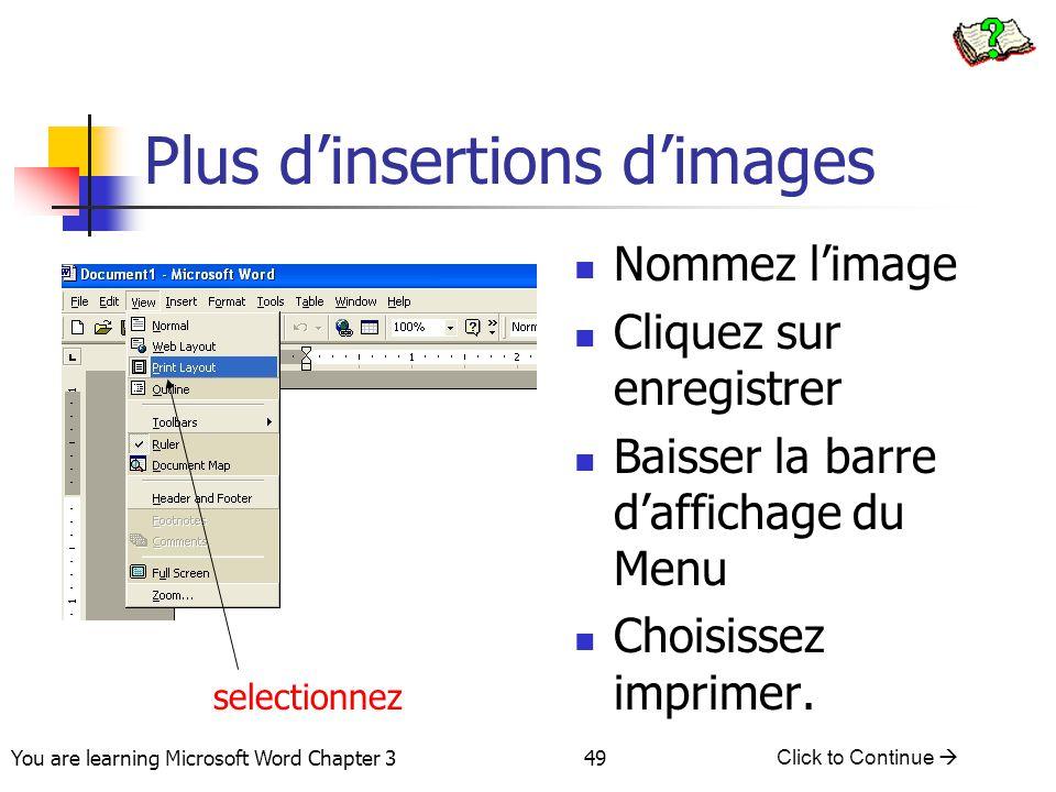 49 You are learning Microsoft Word Chapter 3 Click to Continue  Nommez l'image Cliquez sur enregistrer Baisser la barre d'affichage du Menu Choisisse