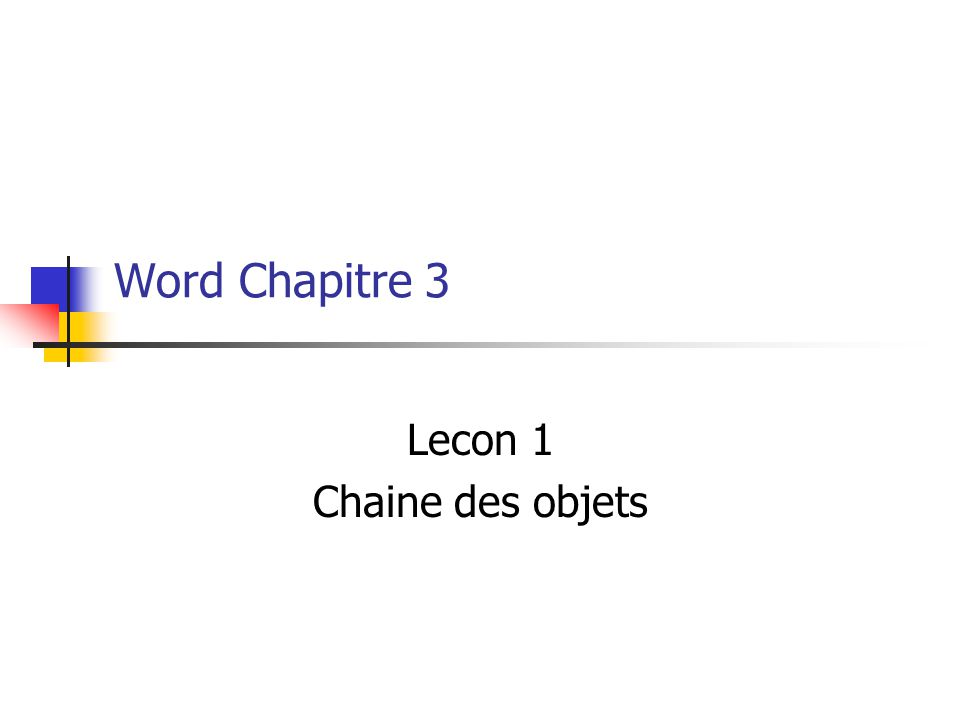 6 You are learning Microsoft Word Chapter 3 Click to Continue  Chaine des objets et enfoncage Object Linking and Embedding (OLE): Groupes de programmes Entrees partagees