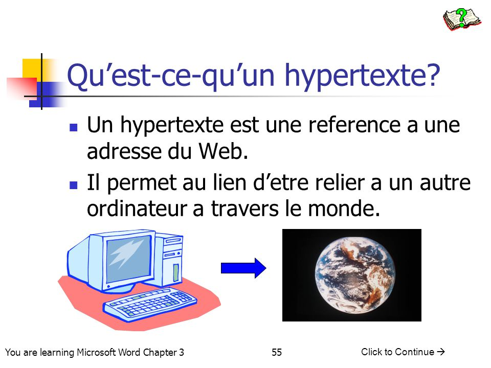 55 You are learning Microsoft Word Chapter 3 Click to Continue  Qu'est-ce-qu'un hypertexte.