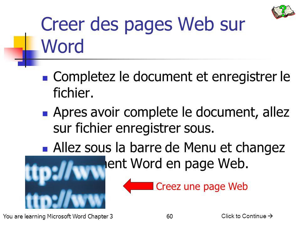 60 You are learning Microsoft Word Chapter 3 Click to Continue  Creer des pages Web sur Word Completez le document et enregistrer le fichier. Apres a