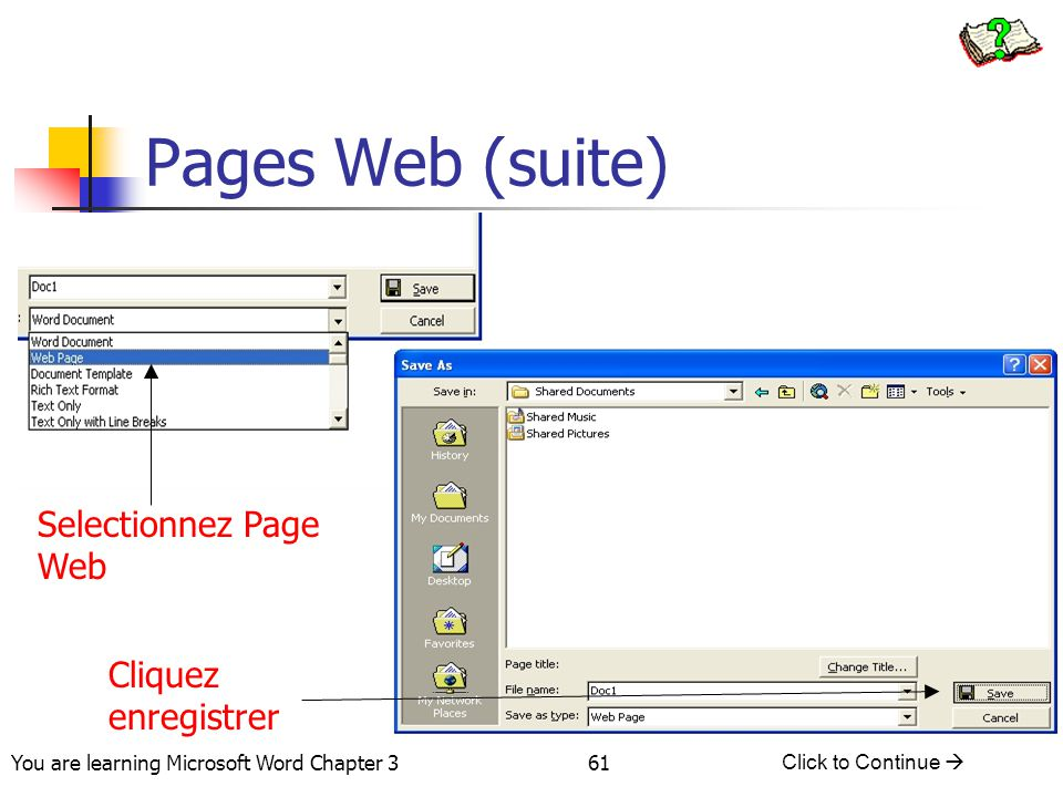 61 You are learning Microsoft Word Chapter 3 Click to Continue  Pages Web (suite) Selectionnez Page Web Cliquez enregistrer