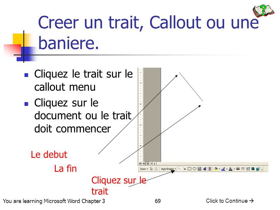 69 You are learning Microsoft Word Chapter 3 Click to Continue  Creer un trait, Callout ou une baniere. Cliquez le trait sur le callout menu Cliquez