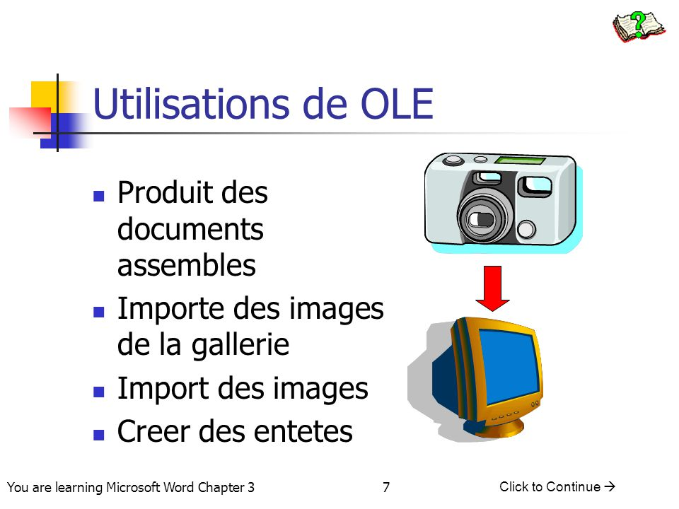 58 You are learning Microsoft Word Chapter 3 Click to Continue  Les hypertextes (suite) Tapez l'adresse Web Cliquez sur OK Type Address Here