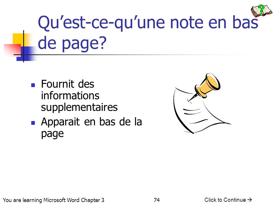 74 You are learning Microsoft Word Chapter 3 Click to Continue  Qu'est-ce-qu'une note en bas de page.