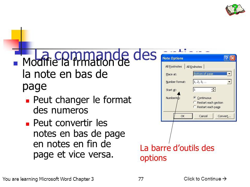 77 You are learning Microsoft Word Chapter 3 Click to Continue  La commande des options Modifie la frmation de la note en bas de page Peut changer le