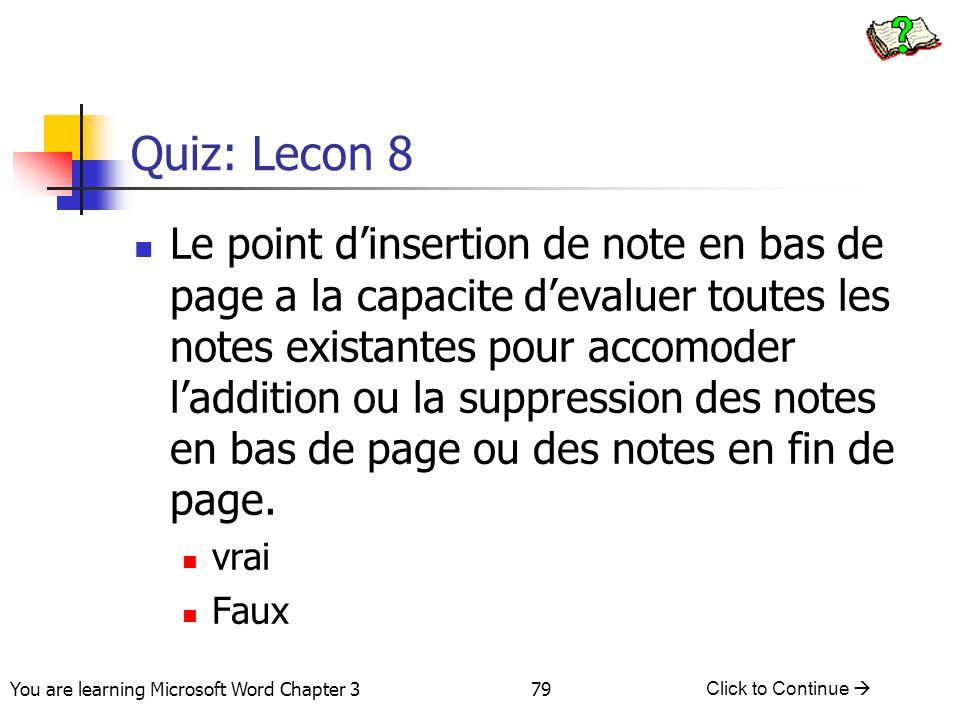 79 You are learning Microsoft Word Chapter 3 Click to Continue  Quiz: Lecon 8 Le point d'insertion de note en bas de page a la capacite d'evaluer tou