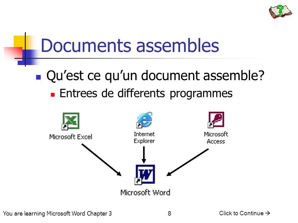 8 You are learning Microsoft Word Chapter 3 Click to Continue  Documents assembles Qu'est ce qu'un document assemble? Entrees de differents programme