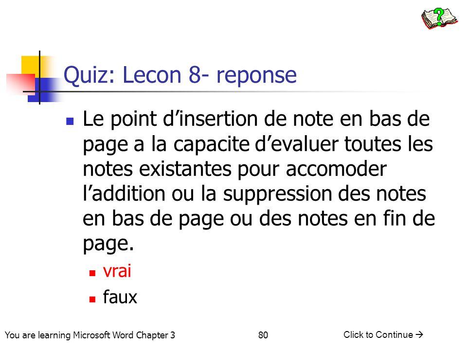 80 You are learning Microsoft Word Chapter 3 Click to Continue  Quiz: Lecon 8- reponse Le point d'insertion de note en bas de page a la capacite d'ev