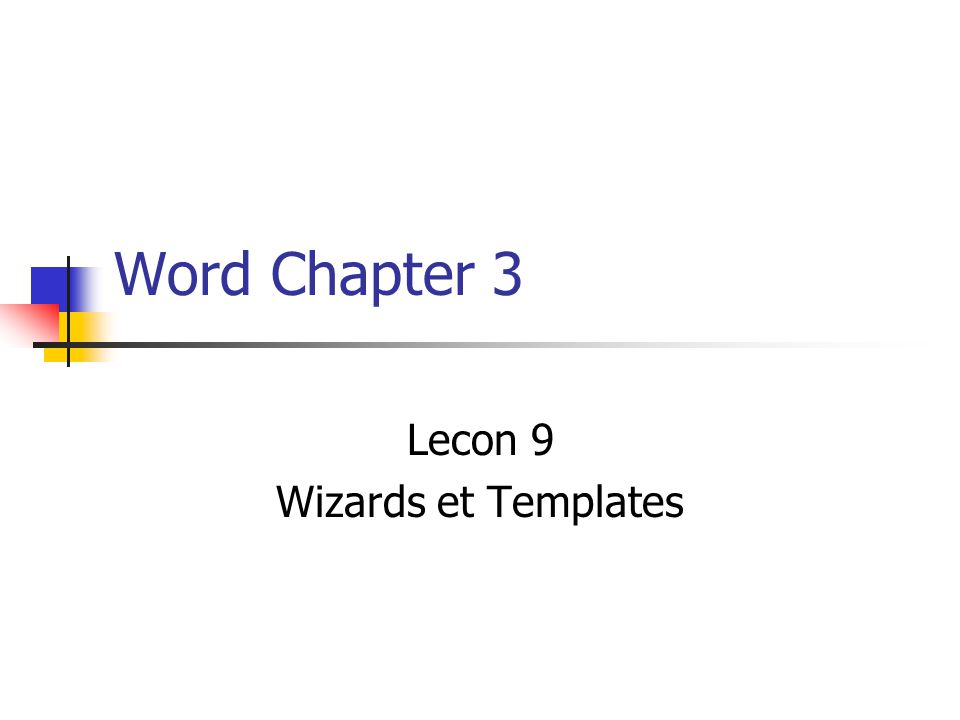 Word Chapter 3 Lecon 9 Wizards et Templates