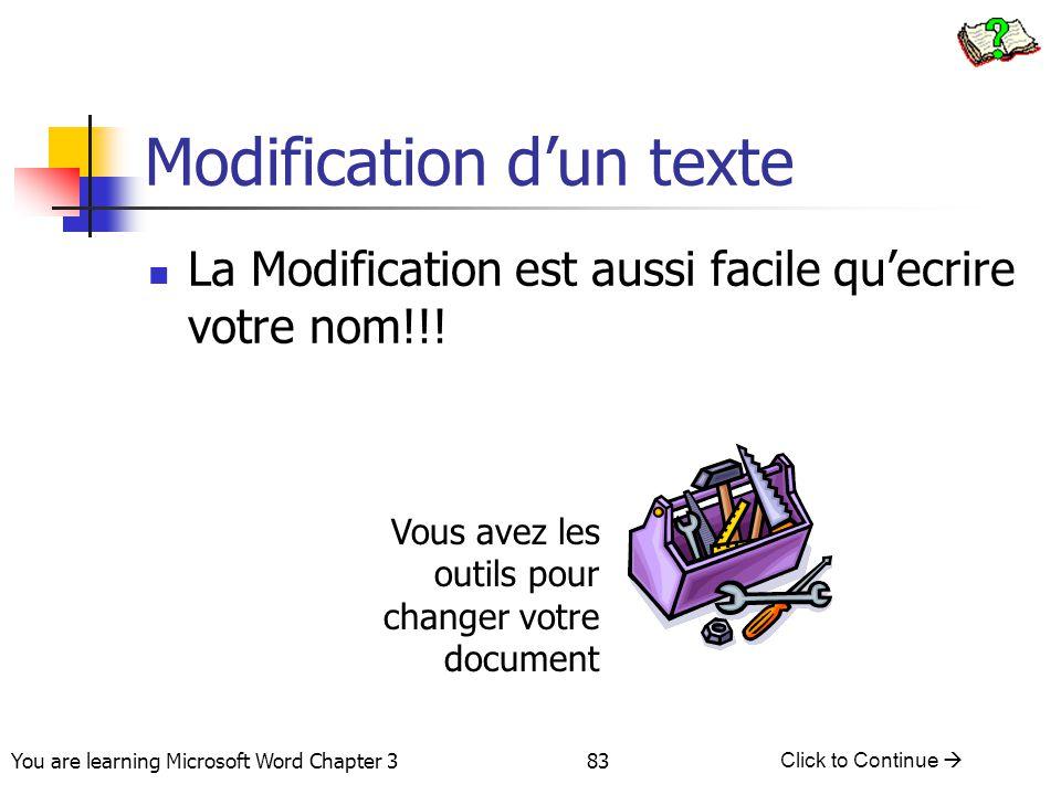 83 You are learning Microsoft Word Chapter 3 Click to Continue  Modification d'un texte La Modification est aussi facile qu'ecrire votre nom!!! Vous