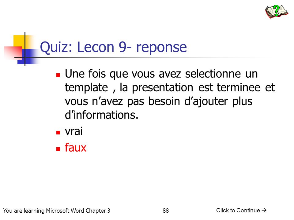 88 You are learning Microsoft Word Chapter 3 Click to Continue  Quiz: Lecon 9- reponse Une fois que vous avez selectionne un template, la presentatio