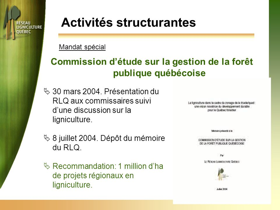Activités structurantes Commission d'étude sur la gestion de la forêt publique québécoise  30 mars 2004. Présentation du RLQ aux commissaires suivi d