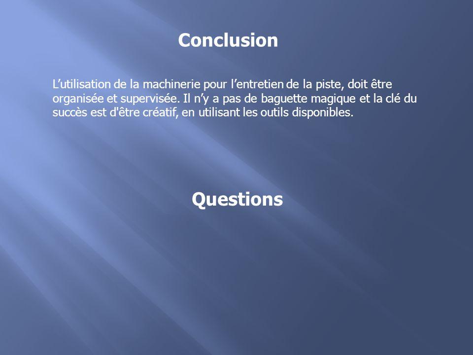 Conclusion Questions L'utilisation de la machinerie pour l'entretien de la piste, doit être organisée et supervisée.