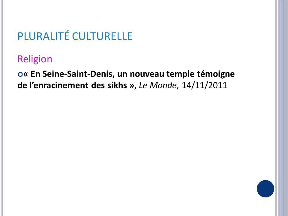 PLURALITÉ CULTURELLE Religion « En Seine-Saint-Denis, un nouveau temple témoigne de l'enracinement des sikhs », Le Monde, 14/11/2011