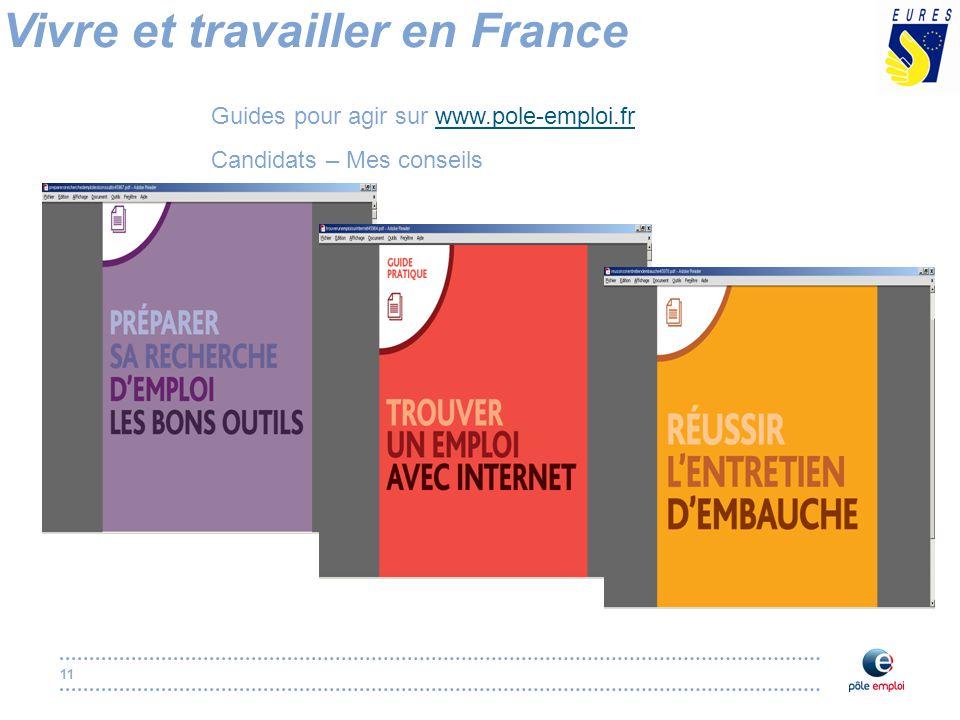 11 Vivre et travailler en France Guides pour agir sur www.pole-emploi.frwww.pole-emploi.fr Candidats – Mes conseils