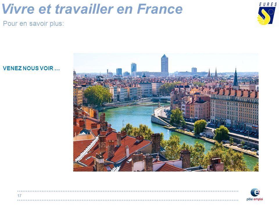 17 Vivre et travailler en France Pour en savoir plus: VENEZ NOUS VOIR …