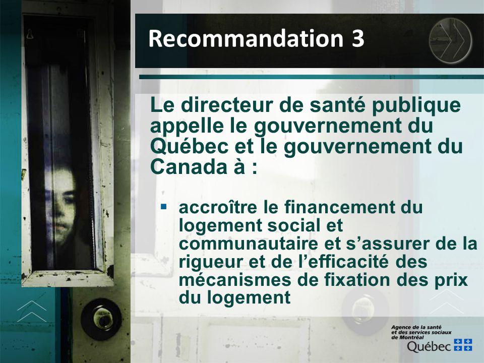 Le directeur de santé publique appelle le gouvernement du Québec et le gouvernement du Canada à :  accroître le financement du logement social et com