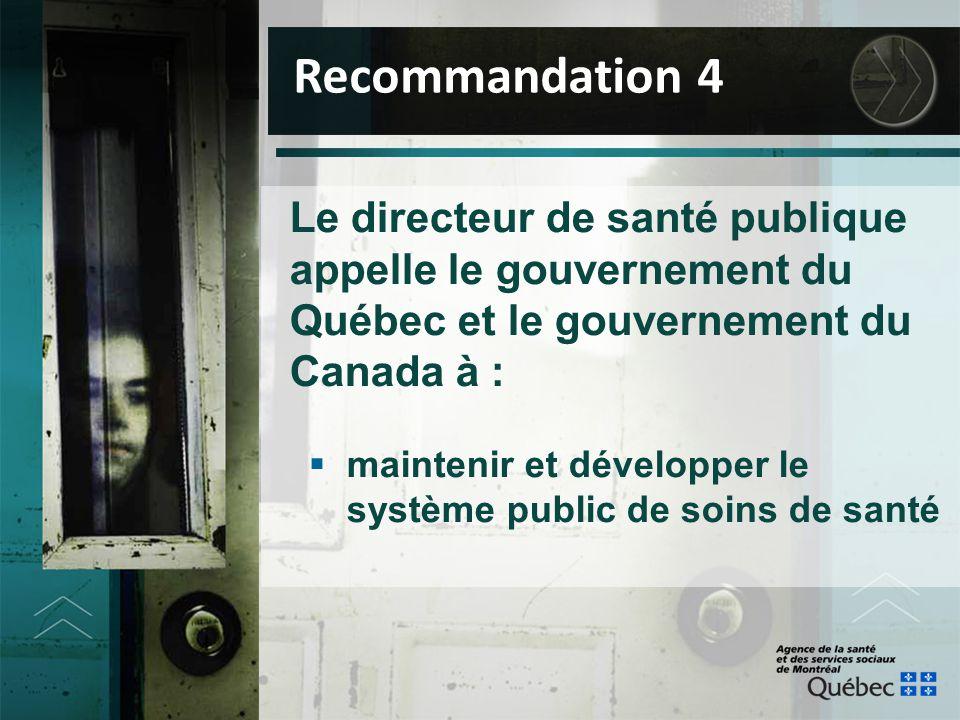 Le directeur de santé publique appelle le gouvernement du Québec et le gouvernement du Canada à :  maintenir et développer le système public de soins