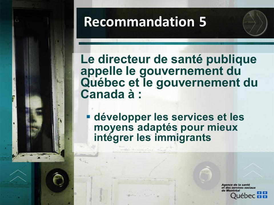 Le directeur de santé publique appelle le gouvernement du Québec et le gouvernement du Canada à :  développer les services et les moyens adaptés pour