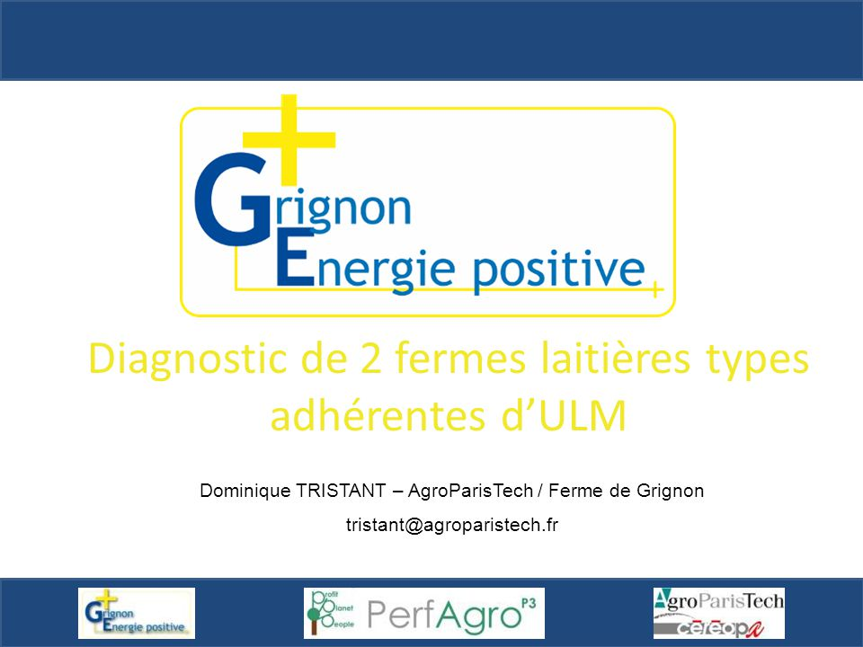 Diagnostic de 2 fermes laitières types adhérentes d'ULM Dominique TRISTANT – AgroParisTech / Ferme de Grignon tristant@agroparistech.fr