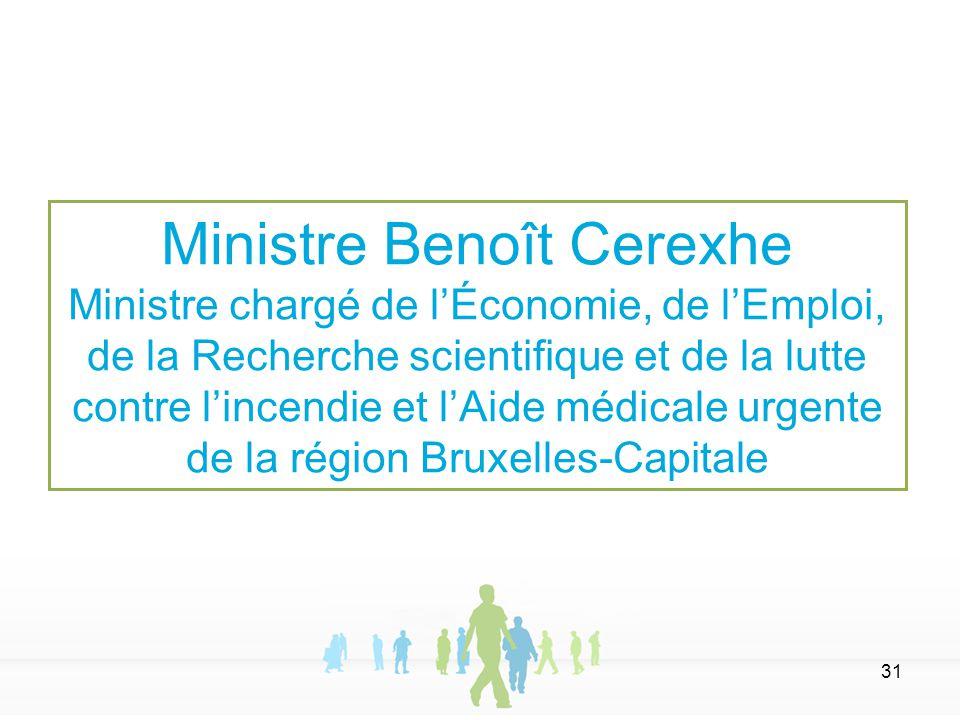 31 Ministre Benoît Cerexhe Ministre chargé de l'Économie, de l'Emploi, de la Recherche scientifique et de la lutte contre l'incendie et l'Aide médical