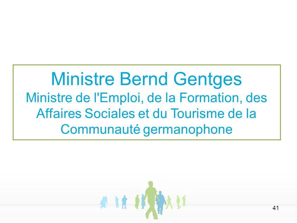 41 Ministre Bernd Gentges Ministre de l'Emploi, de la Formation, des Affaires Sociales et du Tourisme de la Communauté germanophone