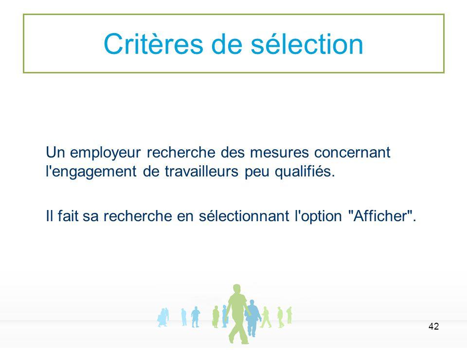 42 Un employeur recherche des mesures concernant l'engagement de travailleurs peu qualifiés. Il fait sa recherche en sélectionnant l'option