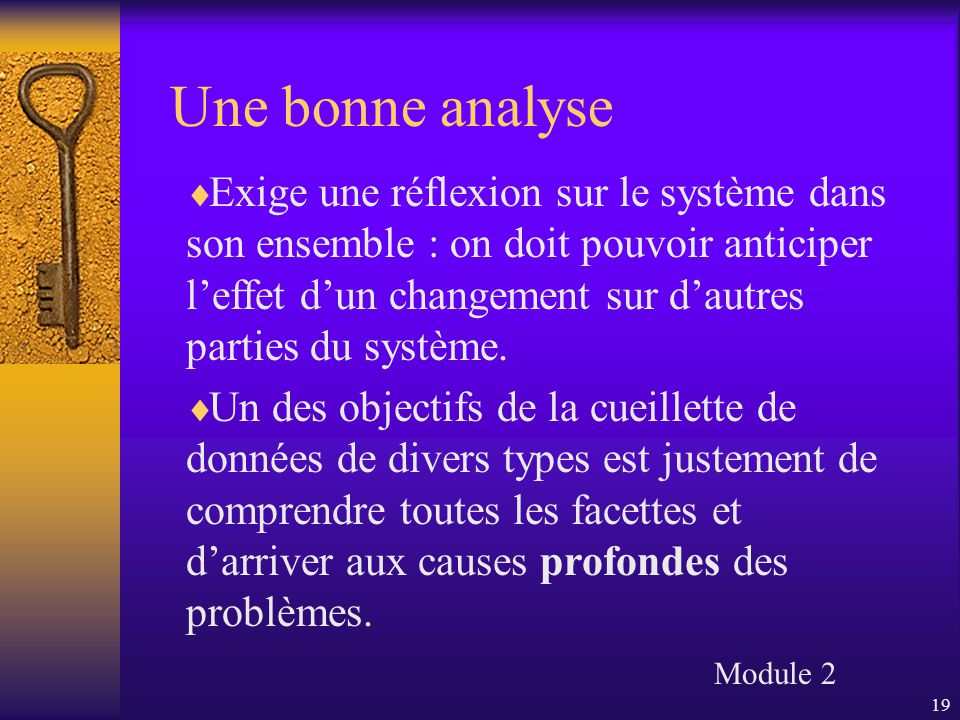 19  Exige une réflexion sur le système dans son ensemble : on doit pouvoir anticiper l'effet d'un changement sur d'autres parties du système.  Un de