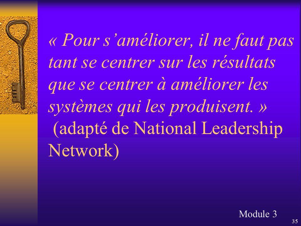 35 « Pour s'améliorer, il ne faut pas tant se centrer sur les résultats que se centrer à améliorer les systèmes qui les produisent. » (adapté de Natio