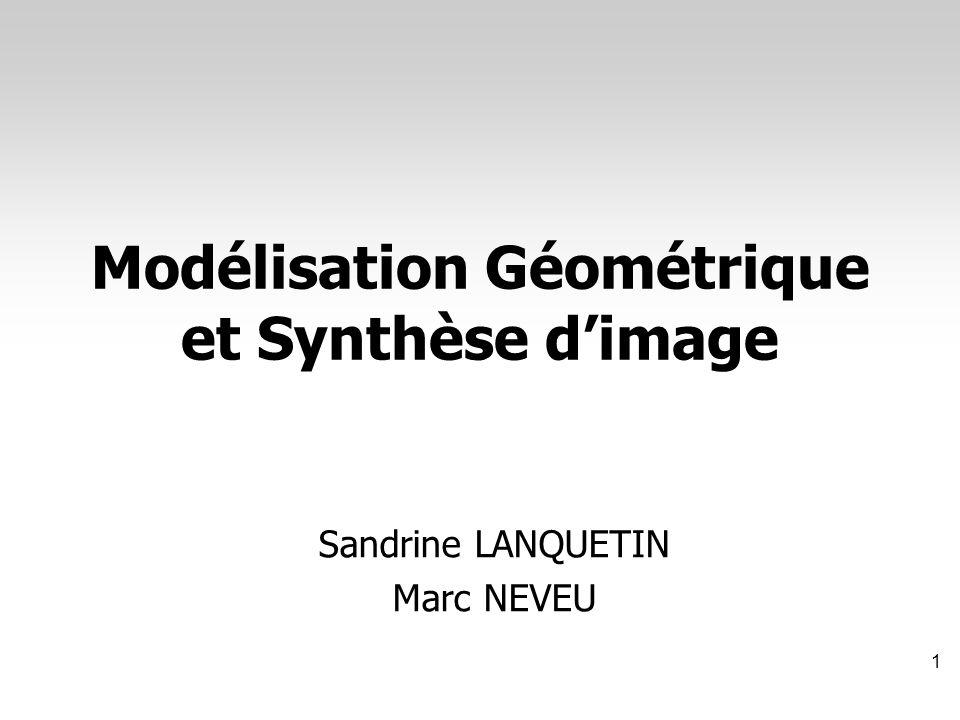Modélisation Géométrique et Synthèse d'image Sandrine LANQUETIN Marc NEVEU 1