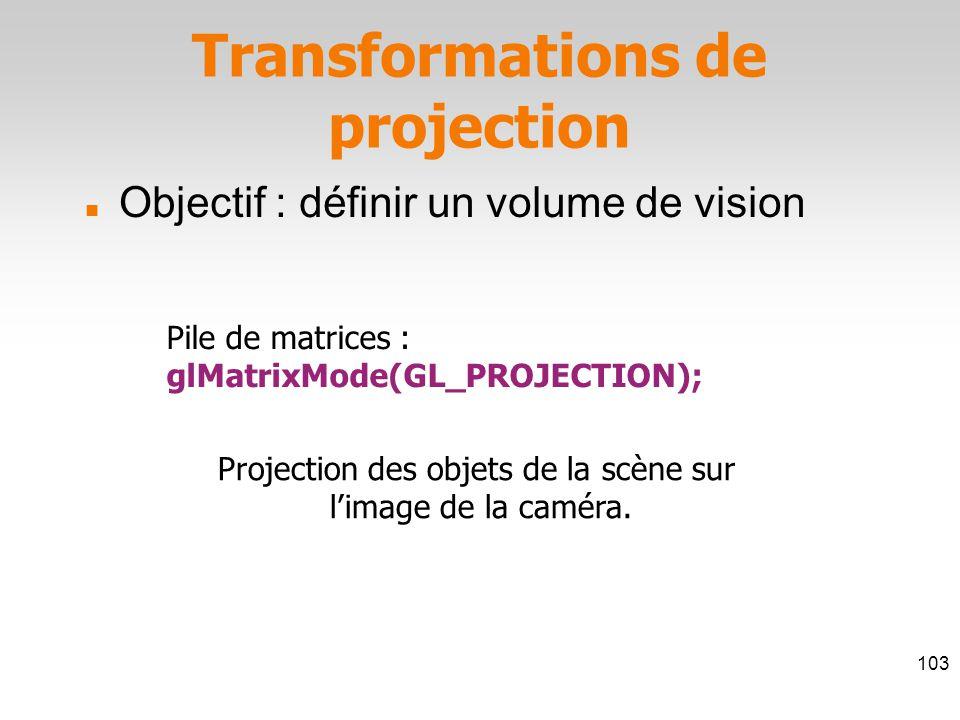Pile de matrices : glMatrixMode(GL_PROJECTION); Projection des objets de la scène sur l'image de la caméra.