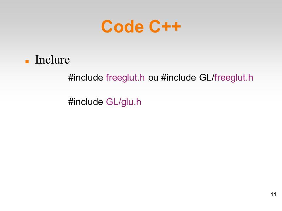 Code C++ Inclure #include freeglut.h #include GL/glu.h ou #include GL/freeglut.h 11